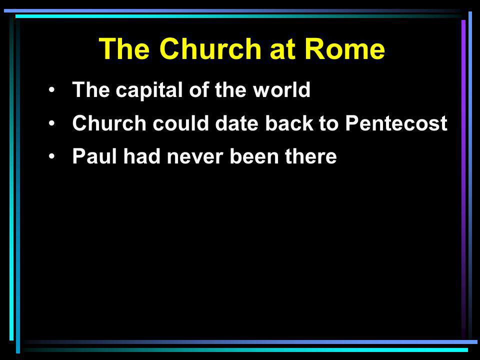 The Church at Rome The capital of the world Church could date back to Pentecost Paul had never been there