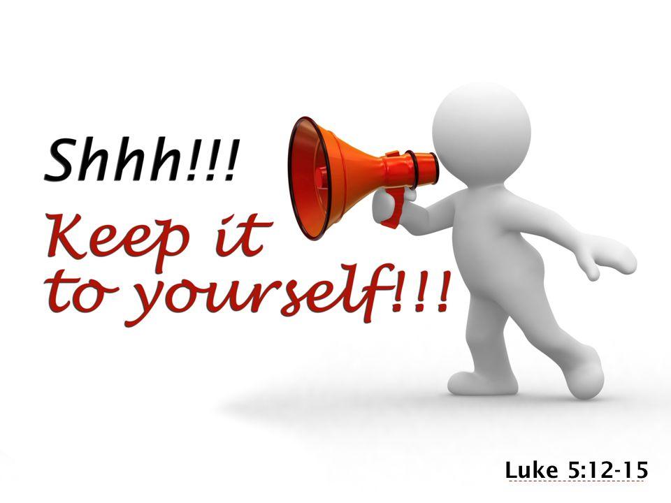 . Luke 5:12-15