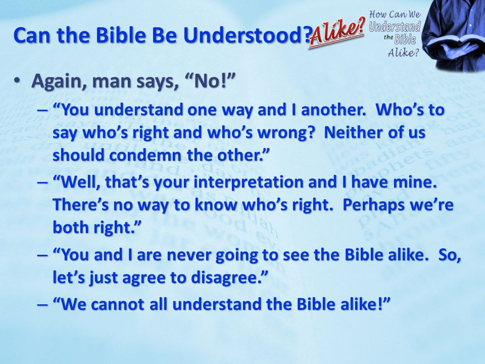 "Can the Bible Be Understood Again, man says, ""No!"" Again, man says, ""No!"" – ""You understand one way and I another. Who's to say who's right and who's"