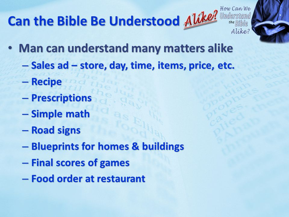 Can the Bible Be Understood Man can understand many matters alike Man can understand many matters alike – Sales ad – store, day, time, items, price, etc.