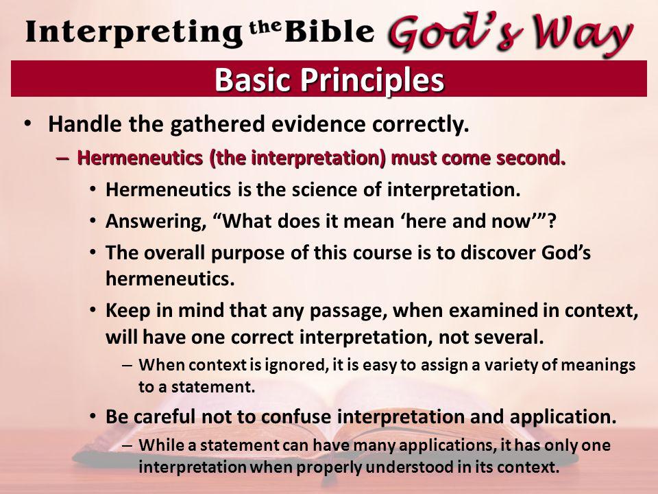 Handle the gathered evidence correctly.– Hermeneutics (the interpretation) must come second.