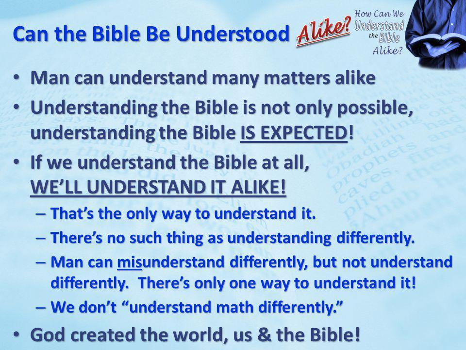 Can the Bible Be Understood Man can understand many matters alike Man can understand many matters alike Understanding the Bible is not only possible,