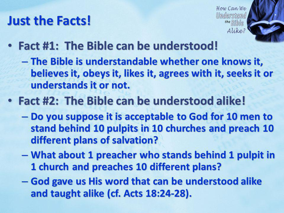 Just the Facts. Fact #1: The Bible can be understood.