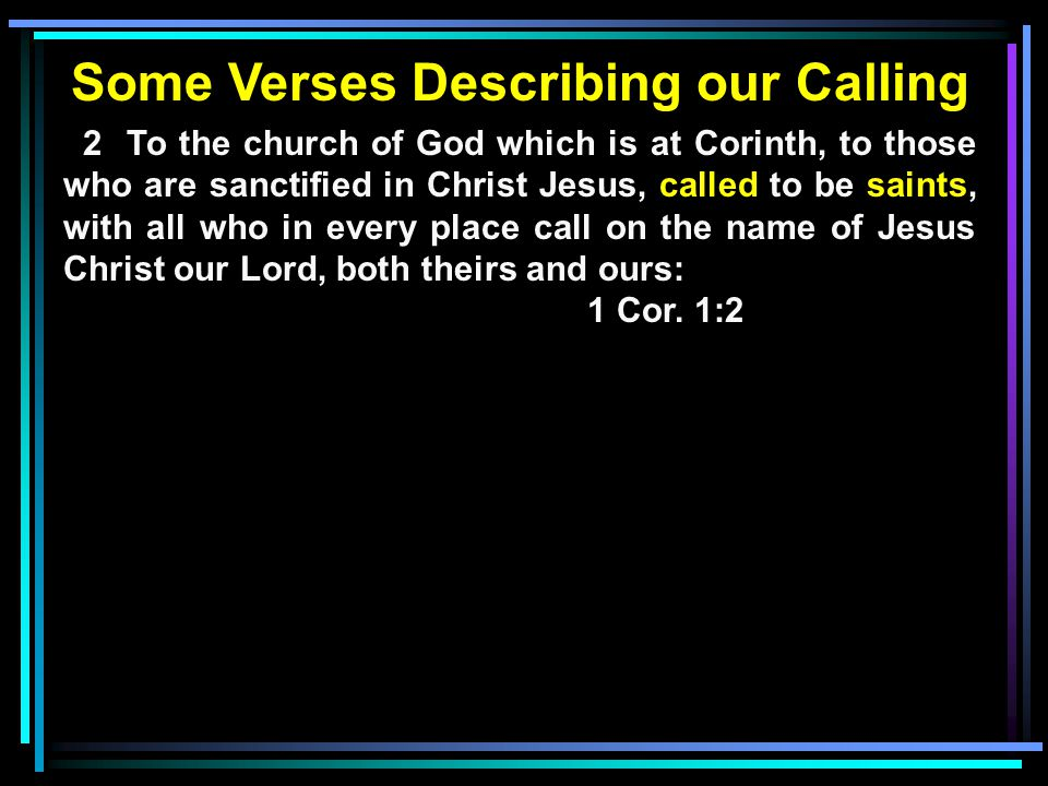 2 To the church of God which is at Corinth, to those who are sanctified in Christ Jesus, called to be saints, with all who in every place call on the name of Jesus Christ our Lord, both theirs and ours: 1 Cor.
