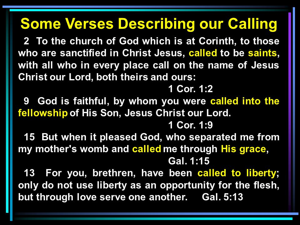 Some Verses Describing our Calling 2 To the church of God which is at Corinth, to those who are sanctified in Christ Jesus, called to be saints, with
