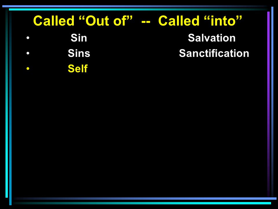 "Called ""Out of"" -- Called ""into"" Sin Salvation SinsSanctification Self"