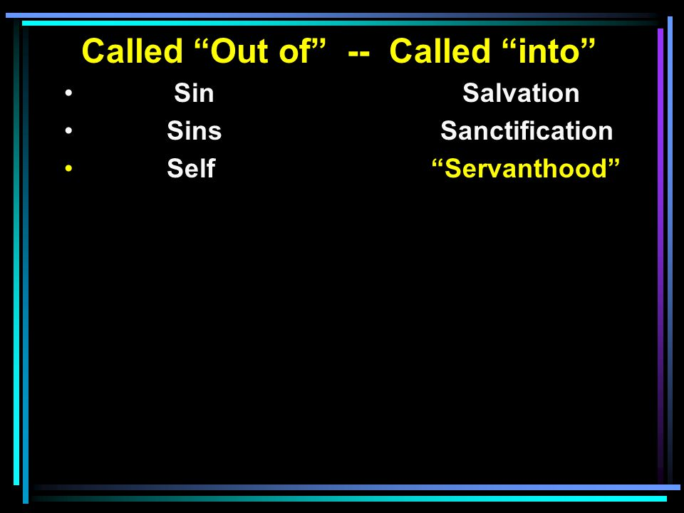 Called Out of -- Called into Sin Salvation SinsSanctification Self Servanthood