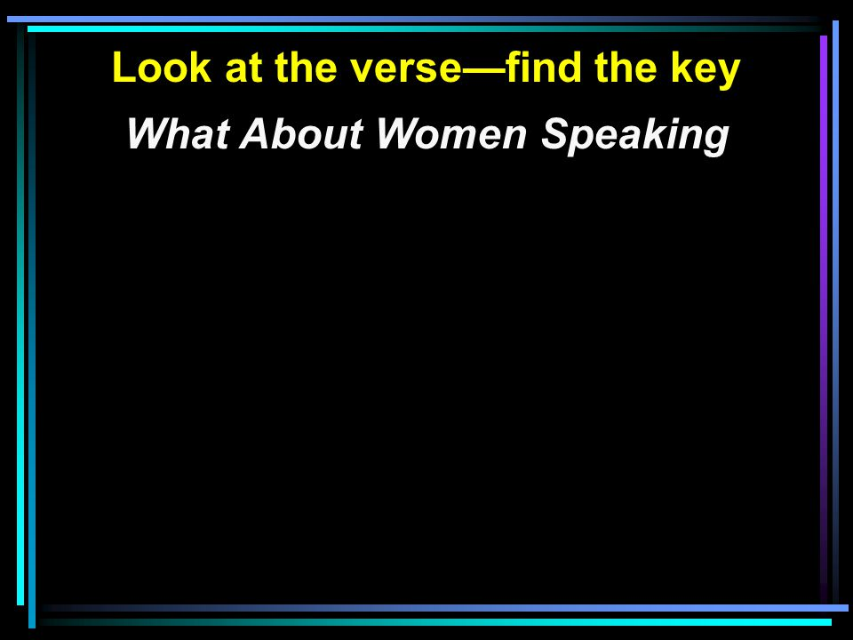 Look at the verse—find the key What About Women Speaking