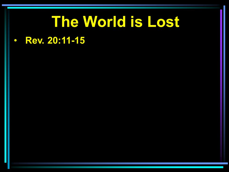 The World is Lost Rev. 20:11-15