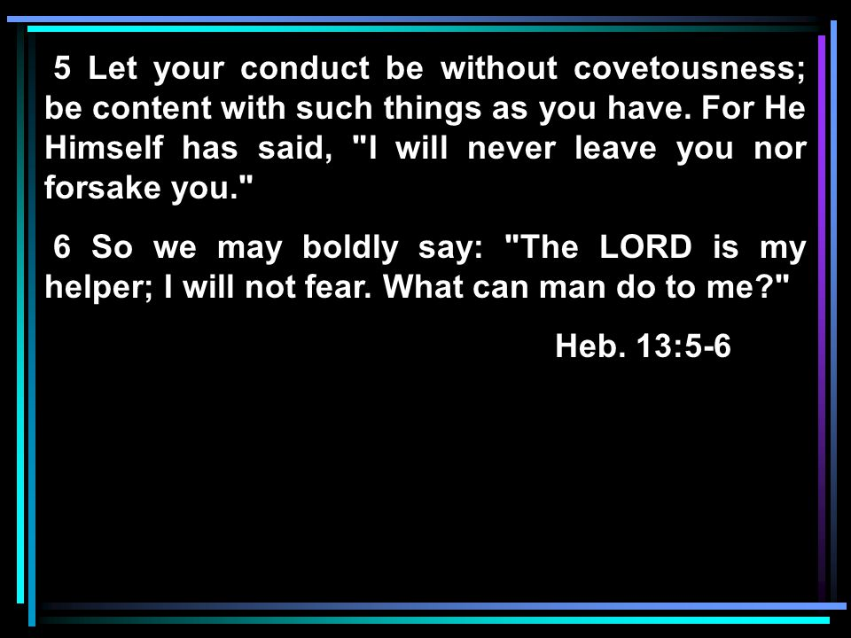 5 Let your conduct be without covetousness; be content with such things as you have.