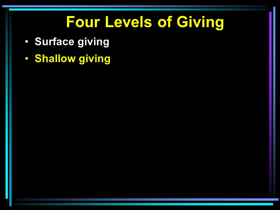 Four Levels of Giving Surface giving Shallow giving