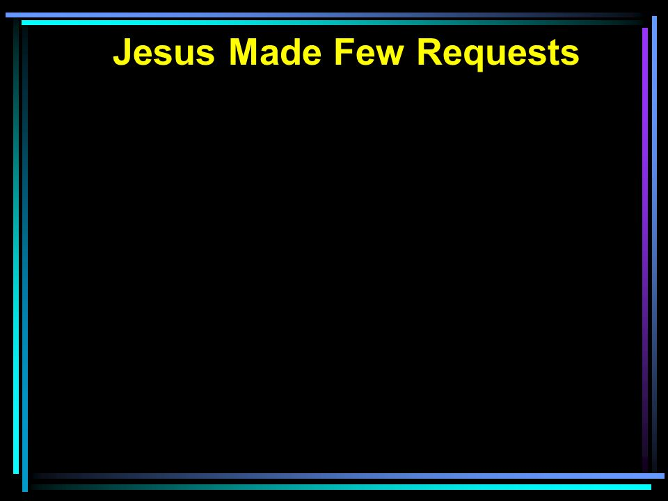 Jesus Made Few Requests