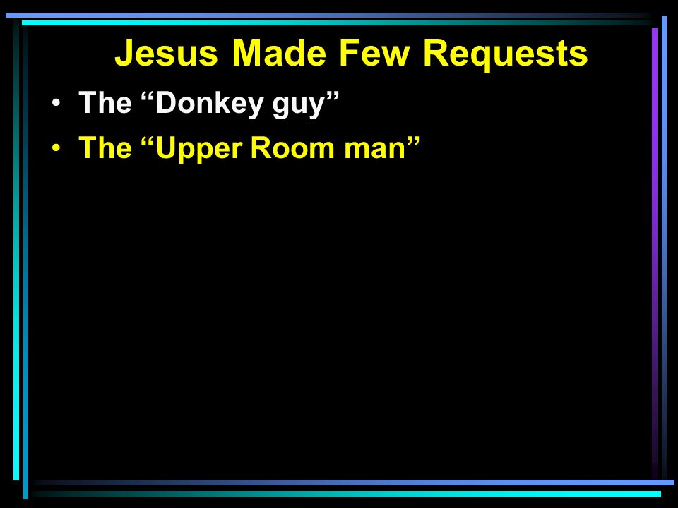 Jesus Made Few Requests The Donkey guy The Upper Room man