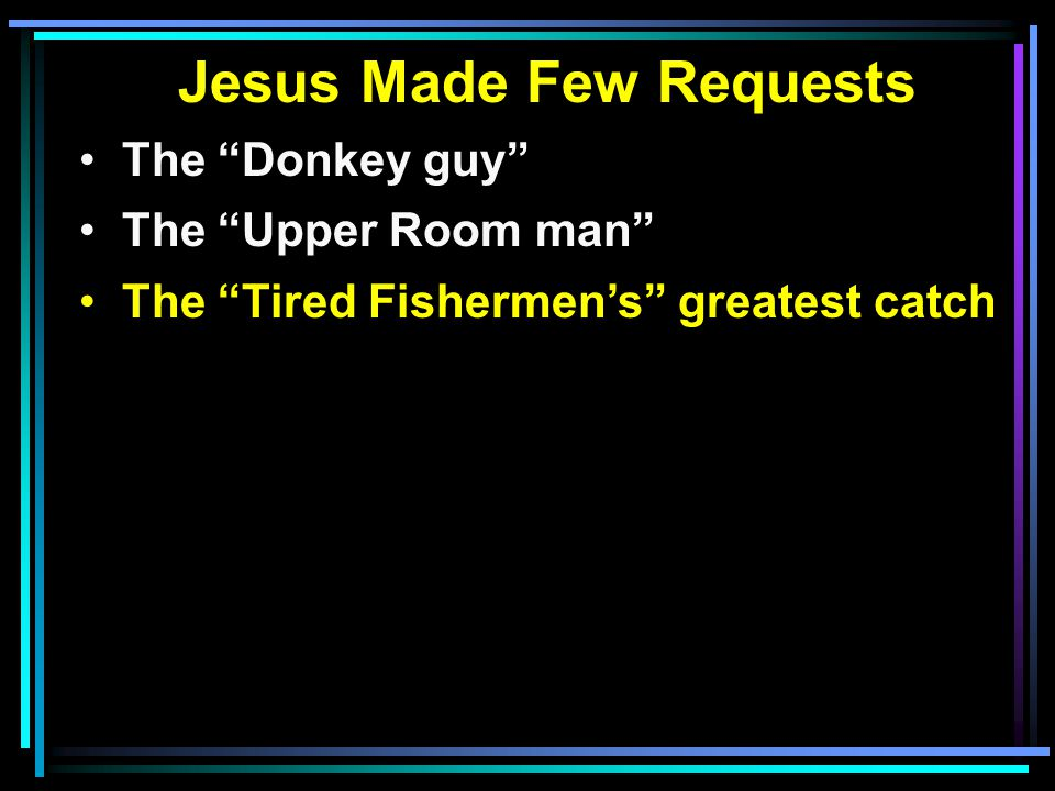 Jesus Made Few Requests The Donkey guy The Upper Room man The Tired Fishermen's greatest catch