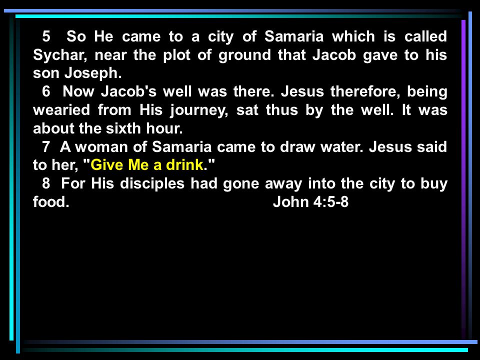 5 So He came to a city of Samaria which is called Sychar, near the plot of ground that Jacob gave to his son Joseph.