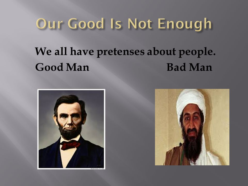 We all have pretenses about people. Good Man Bad Man