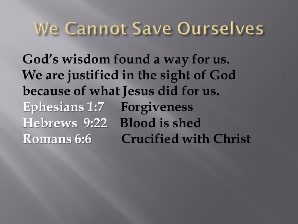 God's wisdom found a way for us. We are justified in the sight of God because of what Jesus did for us. Ephesians 1:7 Ephesians 1:7 Forgiveness Hebrew