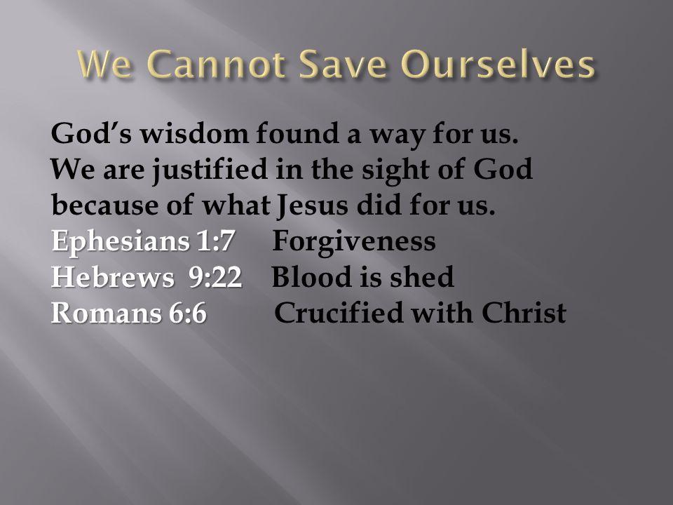 God's wisdom found a way for us.
