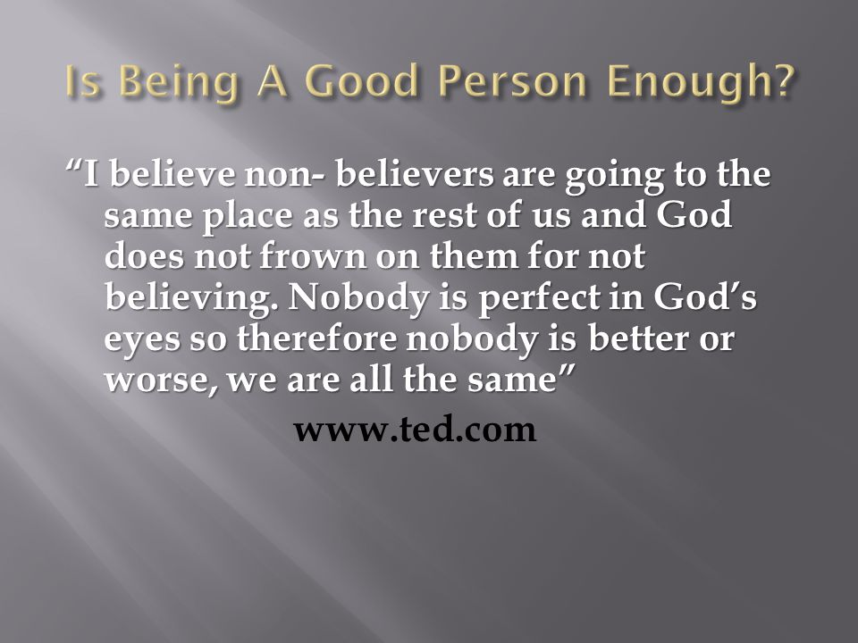 I believe non- believers are going to the same place as the rest of us and God does not frown on them for not believing.