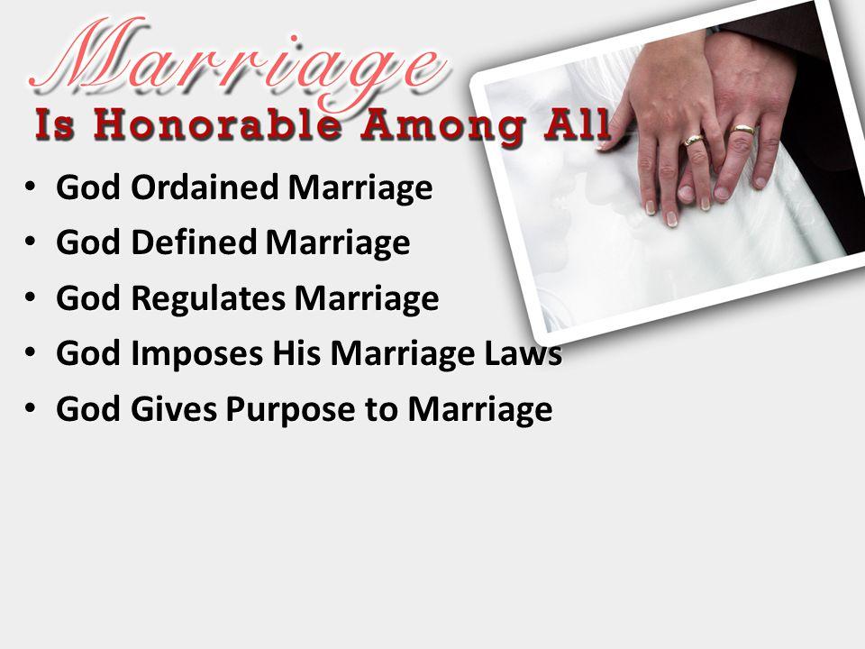 God Ordained Marriage God Ordained Marriage God Defined Marriage God Defined Marriage God Regulates Marriage God Regulates Marriage God Imposes His Ma
