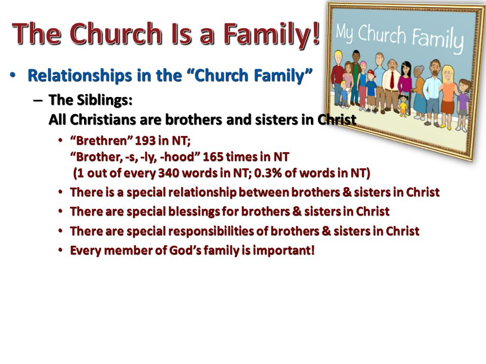 """Relationships in the """"Church Family"""" Relationships in the """"Church Family"""" – The Siblings: All Christians are brothers and sisters in Christ """"Brethren"""""""