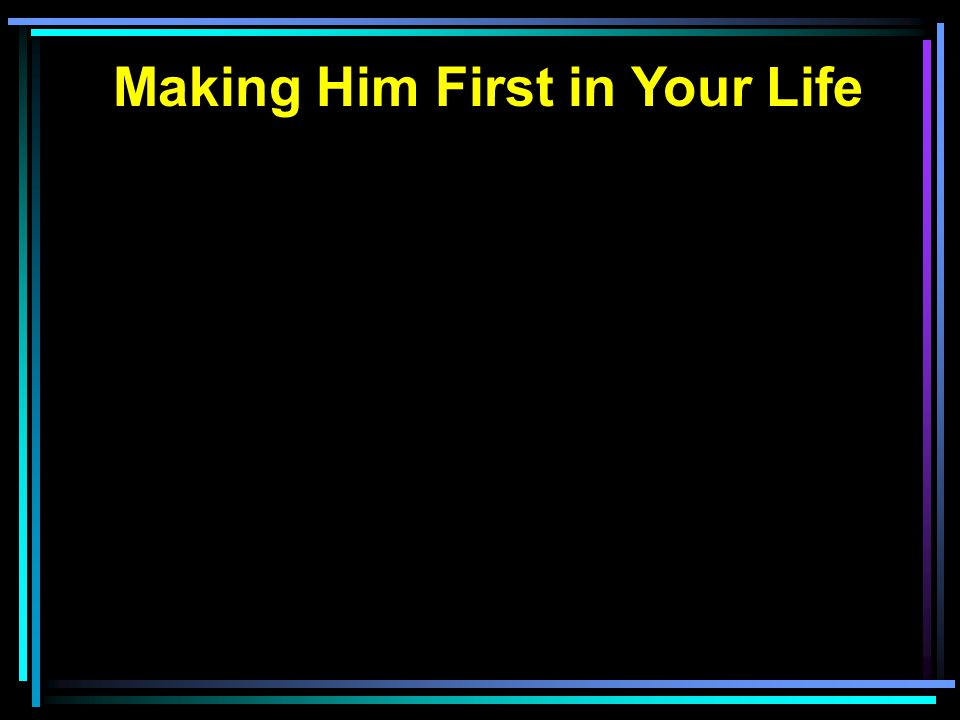 Making Him First in Your Life
