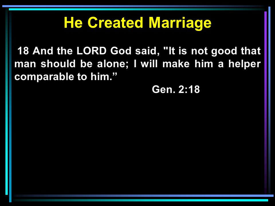 He Created Marriage 18 And the LORD God said,
