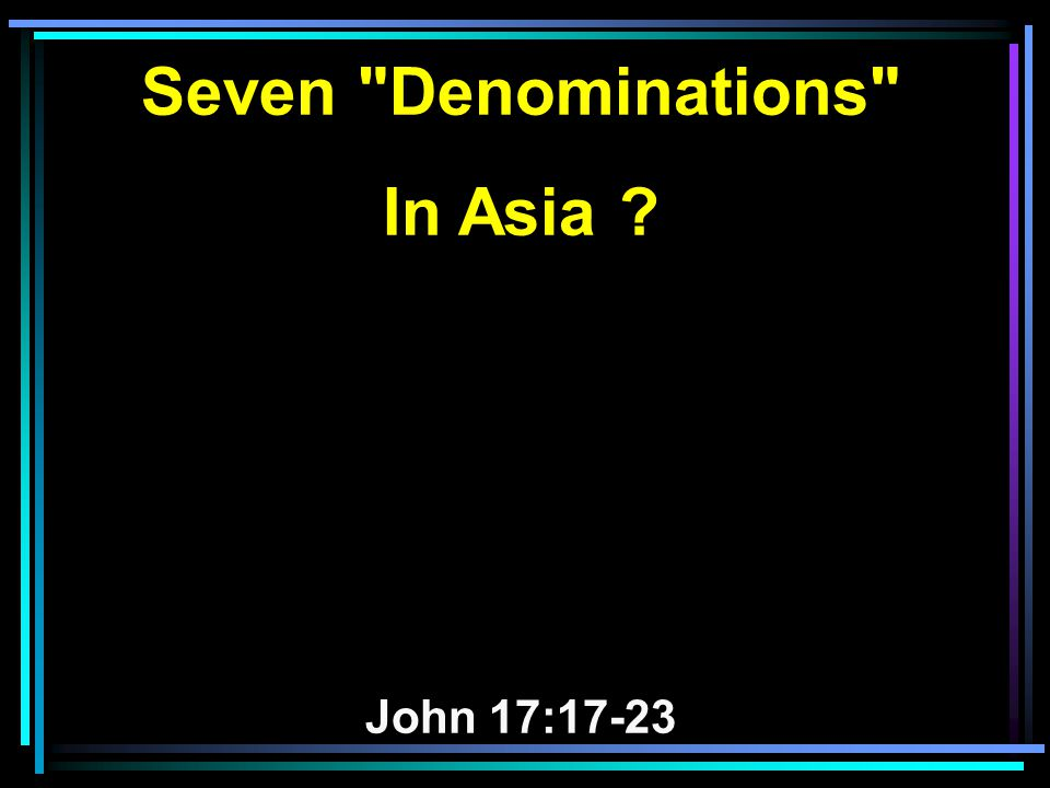 Seven Denominations In Asia ? John 17:17-23