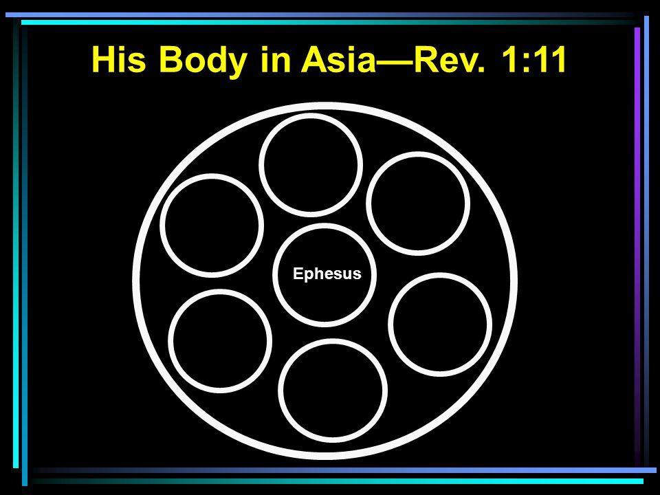 Ephesus His Body in Asia—Rev. 1:11