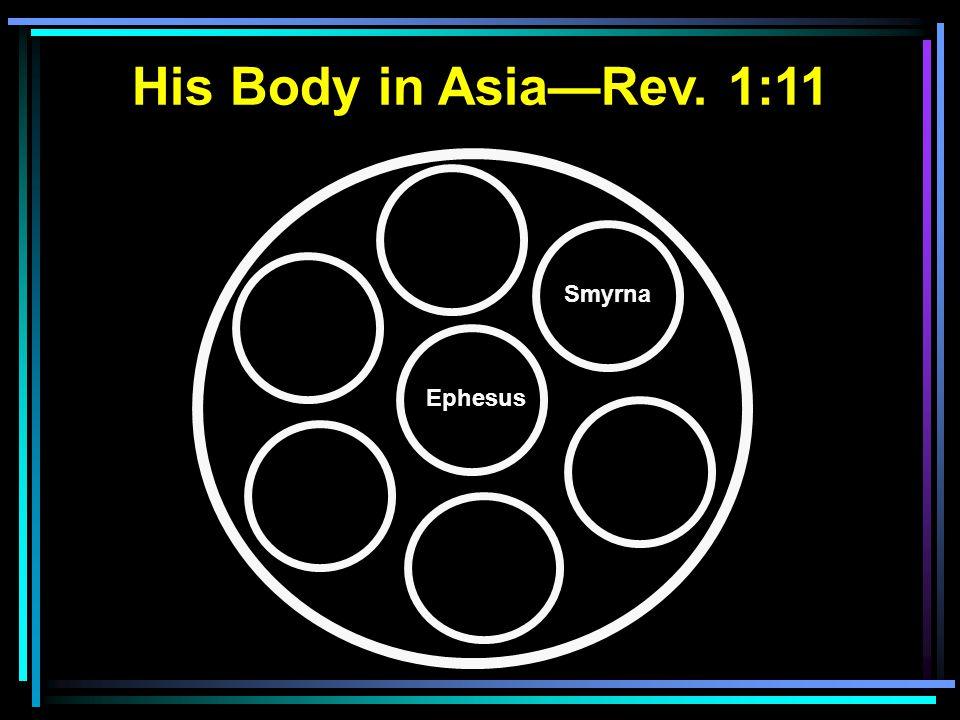 Ephesus Smyrna His Body in Asia—Rev. 1:11