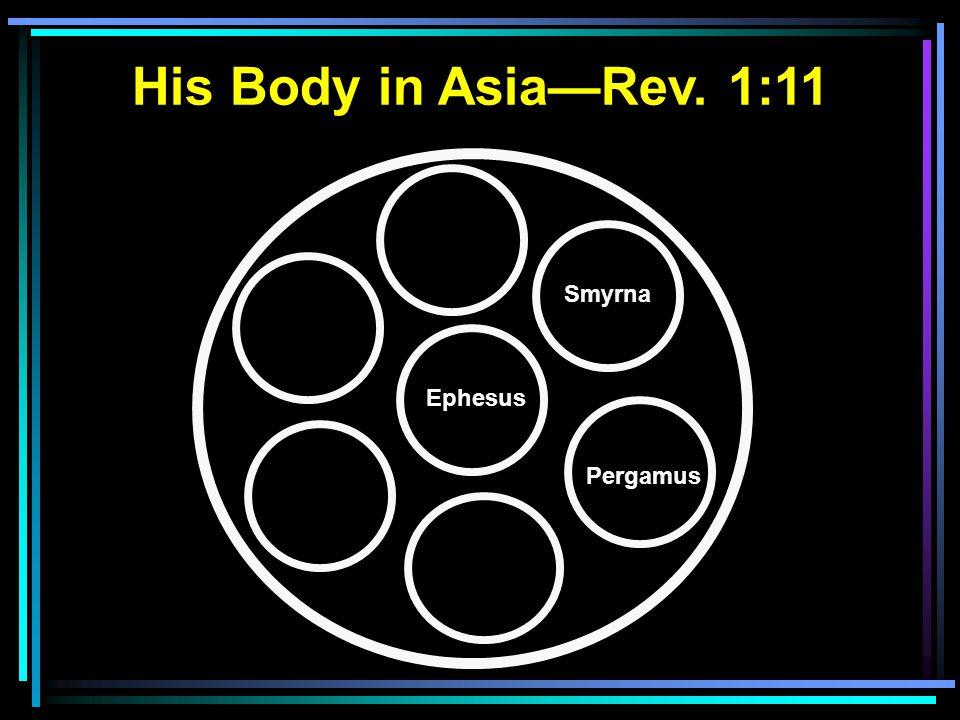Ephesus Smyrna Pergamus His Body in Asia—Rev. 1:11