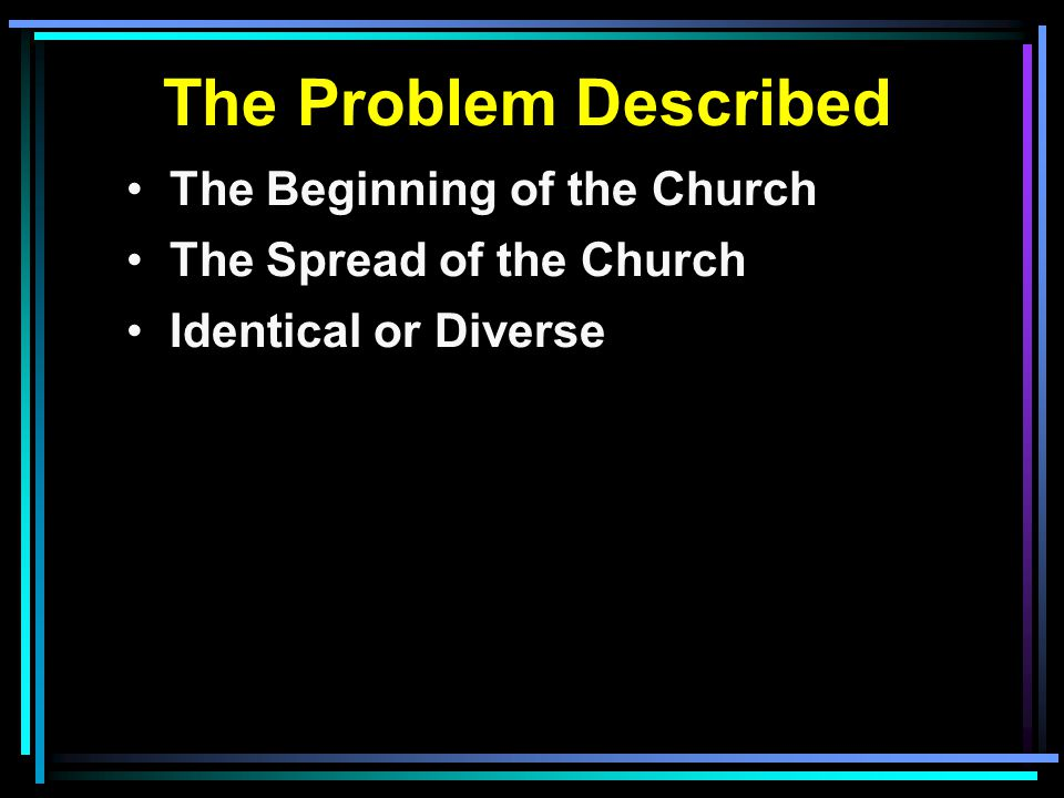The Problem Described The Beginning of the Church The Spread of the Church Identical or Diverse Those seven churches in Asia