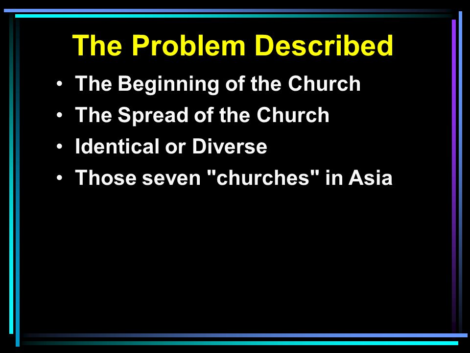 The Problem Described The Beginning of the Church The Spread of the Church Identical or Diverse Those seven