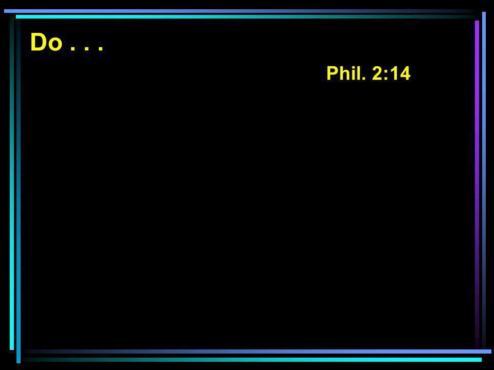 Do... Phil. 2:14