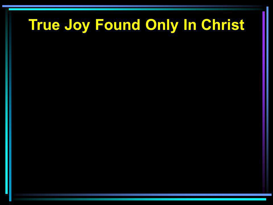 True Joy Found Only In Christ