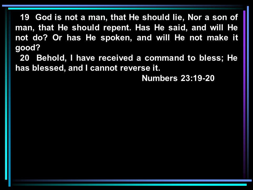 19 God is not a man, that He should lie, Nor a son of man, that He should repent.