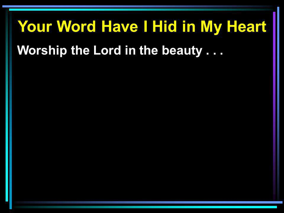 Worship the Lord in the beauty...
