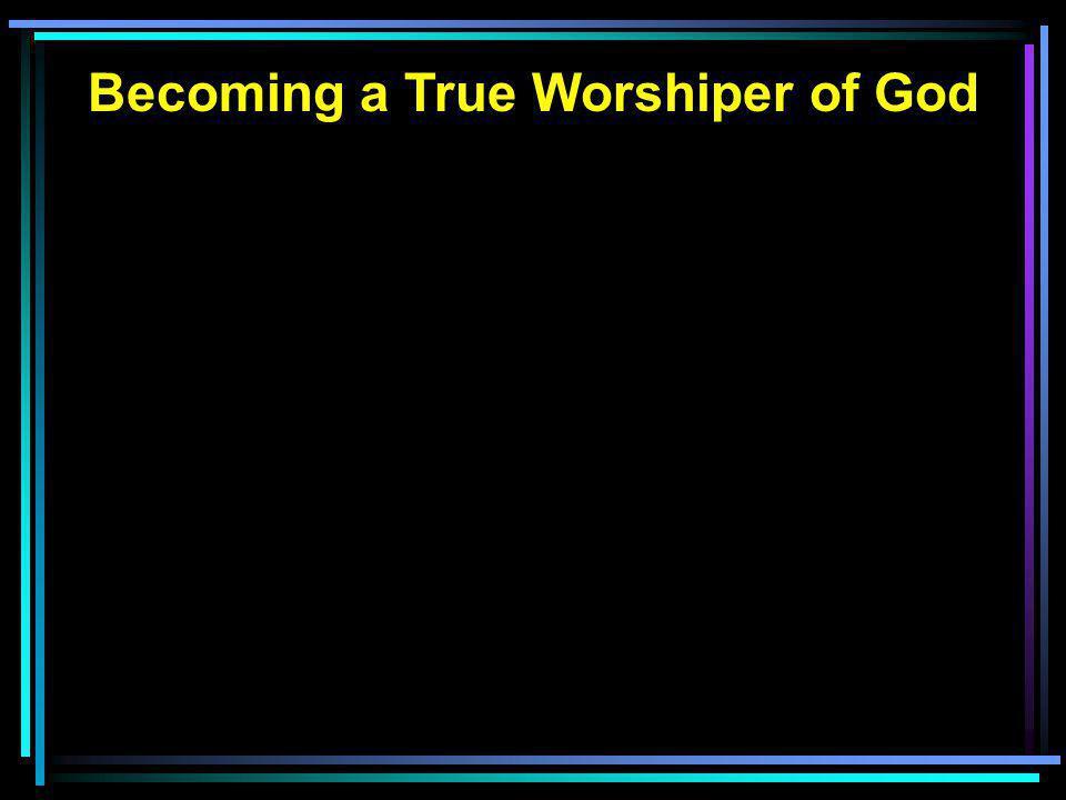 Becoming a True Worshiper of God