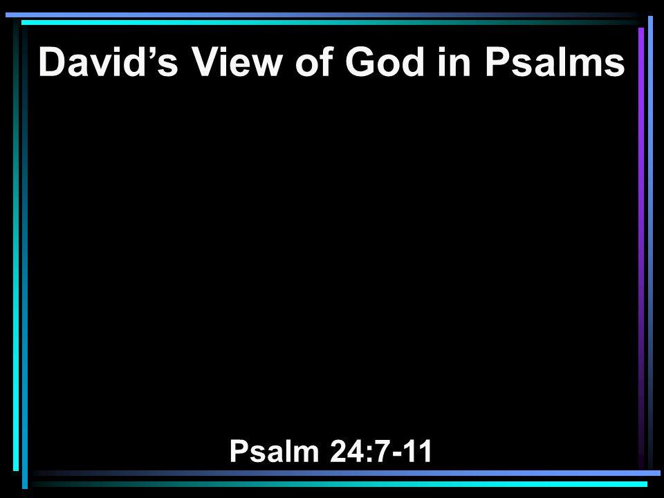 David's View of God in Psalms Psalm 24:7-11
