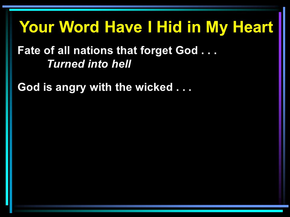 Your Word Have I Hid in My Heart Fate of all nations that forget God...