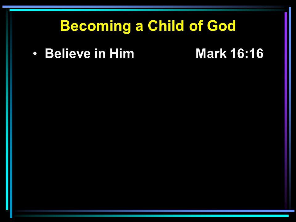 Believe in HimMark 16:16