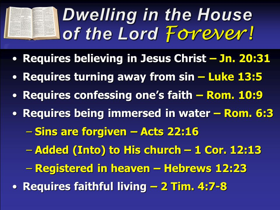 Requires believing in Jesus Christ – Jn. 20:31Requires believing in Jesus Christ – Jn. 20:31 Requires turning away from sin – Luke 13:5Requires turnin