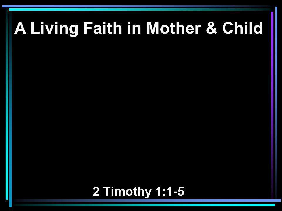 A Living Faith in Mother & Child 2 Timothy 1:1-5