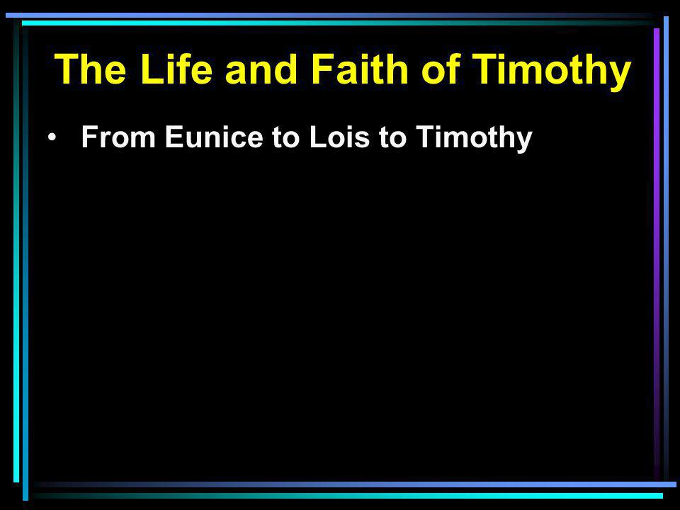 From Eunice to Lois to Timothy