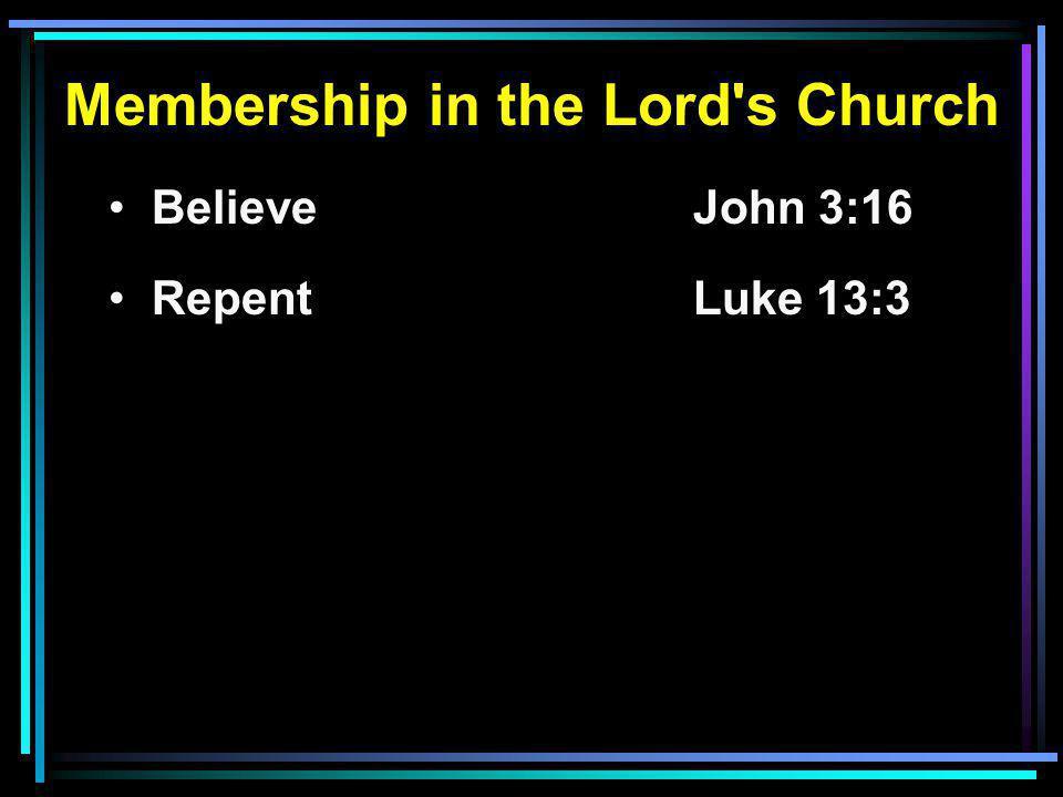 Membership in the Lord s Church Believe John 3:16 RepentLuke 13:3