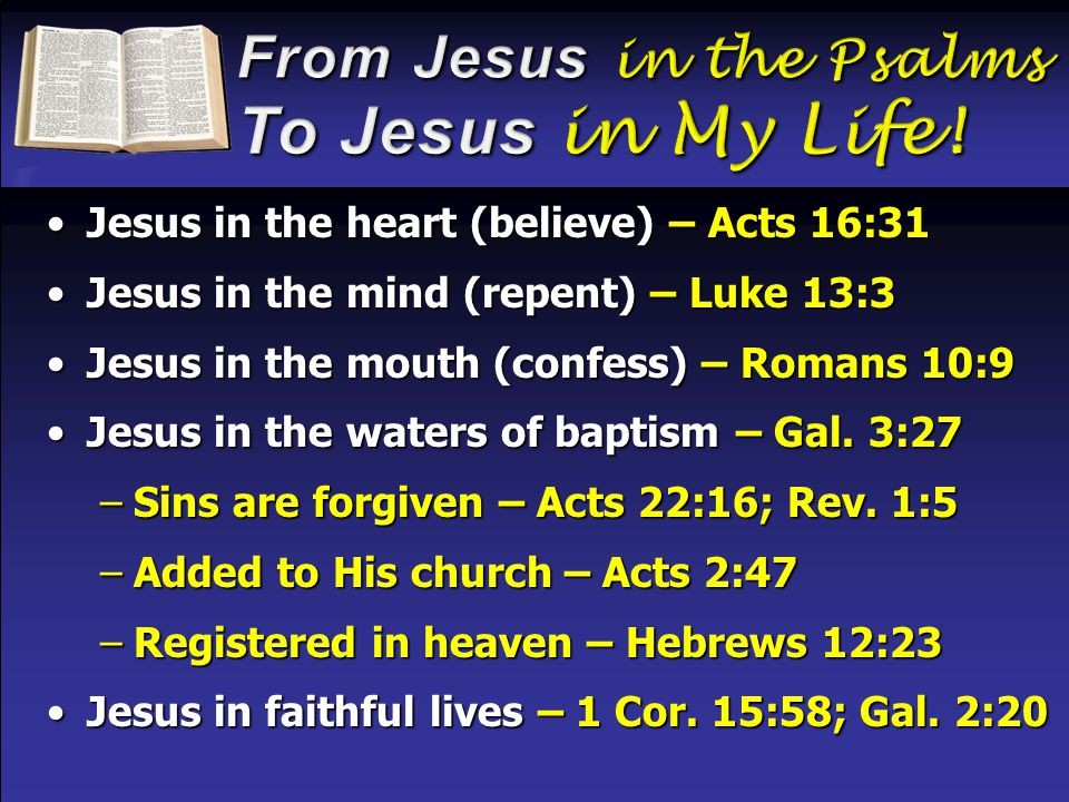 Jesus in the heart (believe) – Acts 16:31Jesus in the heart (believe) – Acts 16:31 Jesus in the mind (repent) – Luke 13:3Jesus in the mind (repent) –