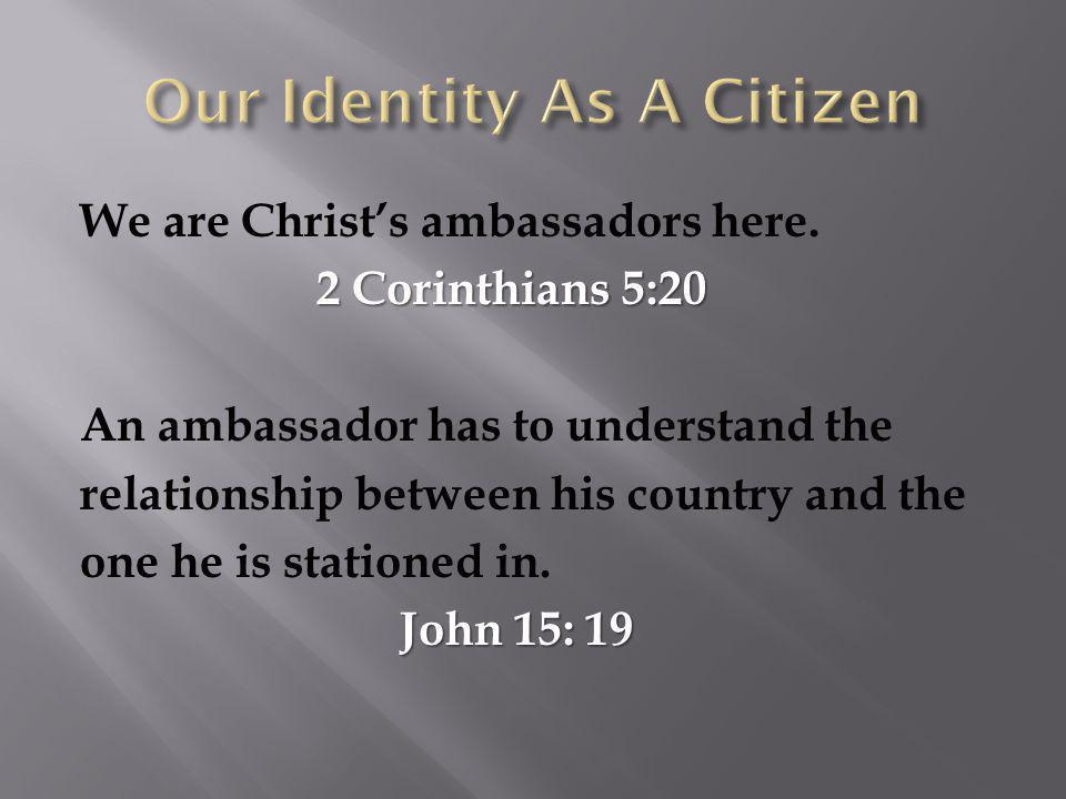 We are Christ's ambassadors here.