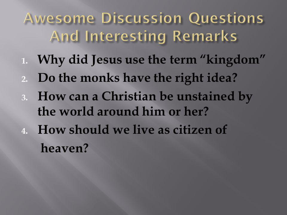 1. Why did Jesus use the term kingdom 2. Do the monks have the right idea.