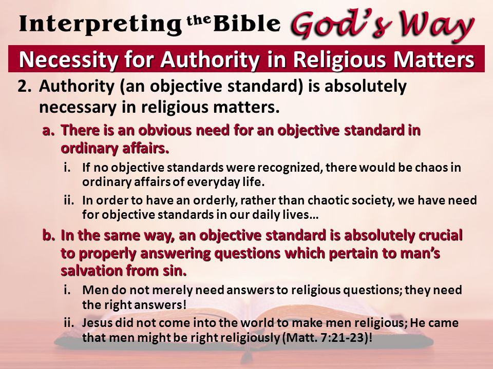 2.Authority (an objective standard) is absolutely necessary in religious matters.
