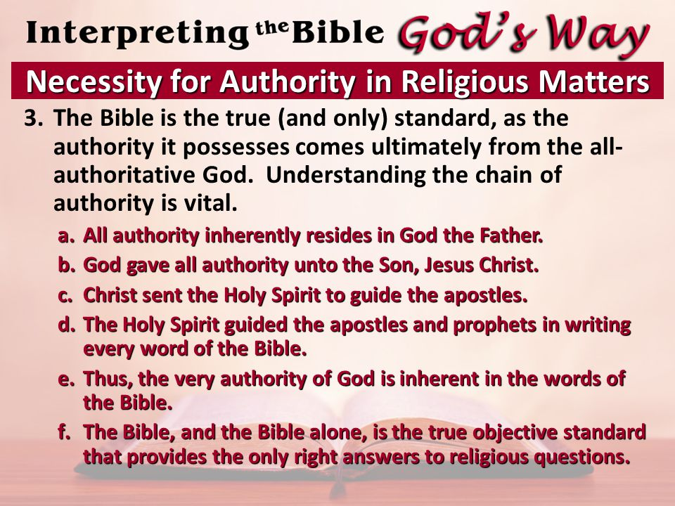 3.The Bible is the true (and only) standard, as the authority it possesses comes ultimately from the all- authoritative God.